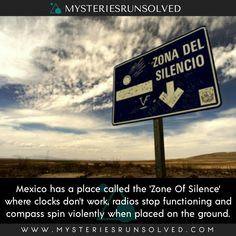 Mexico has place called the 'Zone Of Silence' where clocks don't work, radios stop functioning and compass spin violently when placed on the ground.