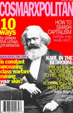 """A recreation of one of Cosmopolitan's magazine covers depicting some of Karl Marx's main theoretical concepts; such as class conflict, ending capitalism and the use of the word """"proletariat"""", meant to describe the often marginalized working class. Karl Marx, Sociological Imagination, Culture Jamming, The Daily Beast, Secrets Revealed, History Memes, Haha Funny, Funny Shit, Funny Stuff"""