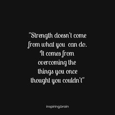 """""""Strength doesn't come from what you can do. It comes from overcoming the things you once thought you couldn't. One Line Motivational Quotes, Motivational Articles, Some Quotes, Great Quotes, Inspirational Quotes, Growing Quotes, Mindset Quotes, Self Motivation, Positive Mindset"""