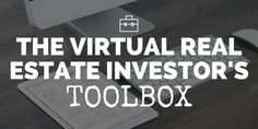 The Virtual Real Estate Investor's Toolbox: Essential Resources for Buying & Selling Properties Out-of-State