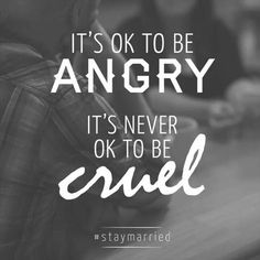 Anger is quite different from cruelty.