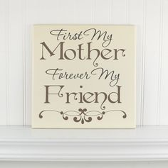 Wooden Sign With Quote for Moms First my Mother, Forever my Friend Personalized Gifts for Mothers Day /Birthday Wood Plaque w Mother Quote