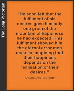 It's odd that while most people recognise the truth in this sentence, it changes nothing and we keep chasing. If only we could always be happy in the present. But perhaps that insatiable impu… Leo Tolstoy, Anna Karenina, Book Quotes, Sentences, Writer, How To Get, Happy, People, Frases