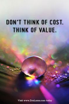 Daily Inspiration Quote: Don't think of cost, think of value. | ZenLama.com
