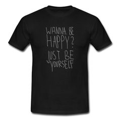 Wanna Be Happy? Just Be Yourself T-Shirt #Motivation #Quote #Tshirt