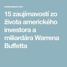 15 zaujímavostí zo života amerického investora a miliardára Warrena Buffetta