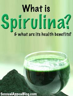 What is Spirulina and what are its health benefits? | Sensual Appeal