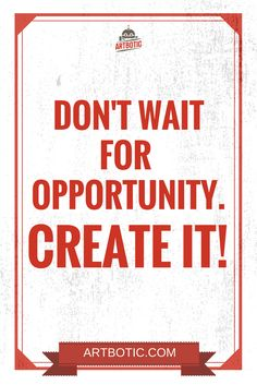 Don't wait for opportunity - Create It! Inspiring hustle quotes for motivation!