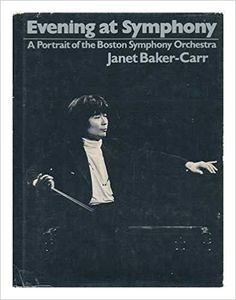 Evening at Symphony : a portrait of the Boston Symphony Orchestra / Janet Baker-Carr.