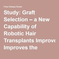 Study: Graft Selection – a New Capability of Robotic Hair Transplants Improves the Treatment of Hair Loss - Press Release Rocket