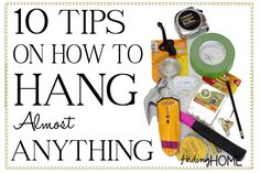 DIY:  10 Tips On How To  Hang Almost Anything.