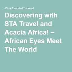 Discovering with STA Travel and Acacia Africa! – African Eyes Meet The World