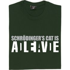 Schrödinger's Cat is Alive/Dead T-Shirt. The paradox of Schrödinger's poor little moggy, locked all on its own in a tiny. Schrodingers Cat, Cats, Philosophy, Paradox, T Shirt, Geek, Heart, Funny, Quotes