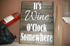 It's Wine O'Clock Somewhere......Primitive Wood Sign. $30.00, via Etsy.