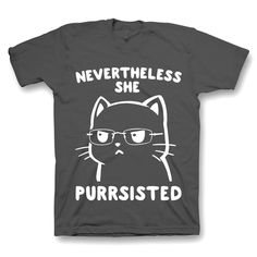 Nevertheless, she purrsisted. - T-shirts, Hoodies & Sweatshirts available - Funny Honest Cat Shirts Custom Birthday Shirts, Personalized Birthday Shirts, T Shirt Designs, Funny Shirts, Tee Shirts, Graphic Shirts, Plus Size Shirts, Tees For Women, Party Shirts