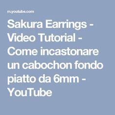 Sakura Earrings - Video Tutorial - Come incastonare un cabochon fondo piatto da 6mm - YouTube