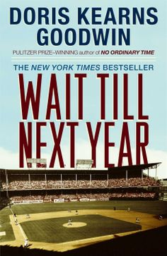 Wait Till Next Year: A Memoir  ($10.93) http://www.amazon.com/exec/obidos/ASIN/B000S1LVZE/hpb2-20/ASIN/B000S1LVZE I would recommend this book to anyone with a love and a passion for baseball. - She is a very good writer and I was held captive to her story throughout the book. - A wonderful historian and writer tells the story of growing up in the 50's as a rabid Brooklyn Dodgers fan.