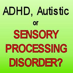 ADHD, Autistic or Sensory Processing Disorder