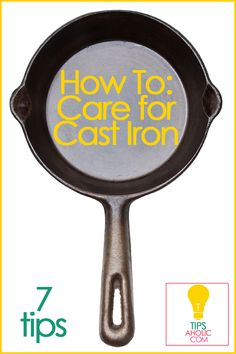 How to Care for Cast Iron Pans, http://tipsaholic.com/how-to-care-for-cast-iron/