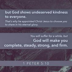 Y después de que ustedes hayan sufrido un poco de tiempo, Dios mismo, el Dios de toda gracia que los llamó a su gloria eterna en Cristo, los restaurará y los hará fuertes, firmes y estables. 1 Pedro 5:10 NVI http://bible.com/128/1pe.5.10.NVI