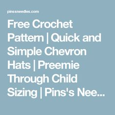 Free Crochet Pattern | Quick and Simple Chevron Hats | Preemie Through Child Sizing | Pins's Needles