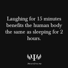 Laughing for 15 minutes benefits the human body the same as sleeping for 2 hours. - So just think, if you laughed for 1 hour you could skip sleeping. Sounds Good To Me, Feel Good, We Are The World, In This World, Thing 1, Psychology Facts, Abnormal Psychology, Forensic Psychology, Thats The Way
