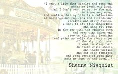 """""""...I don't want to get to the end, or to tomorrow, even, and realize that my life is a collection of meetings and pop cans and errands and receipts and dirty dishes..."""" -Shauna Niequist"""