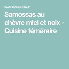 Samossas au chèvre miel et noix - Cuisine téméraire