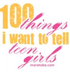 Do you wonder what eternal (and earthly) things you need to connect with your teen daughter about?  Here's some of what we think is important:  http://www.moretobe.com/100-things-for-teen-girls/