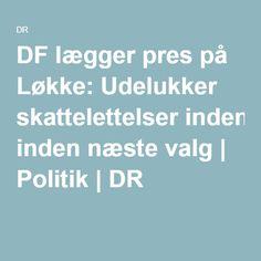 DF lægger pres på Løkke: Udelukker skattelettelser inden næste valg | Politik | DR