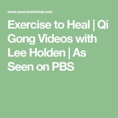 Exercise to Heal | Qi Gong Videos with Lee Holden | As Seen on PBS