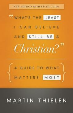 Whats the Least I Can Believe and Still Be a Christian? [New Edition with Study Guide]