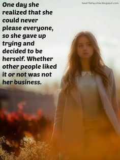 Heartfelt Quotes: One day she realized that she could never please everyone..