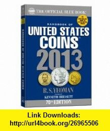 The Official Blue Book A Handbook of U.S. Coins 2013 (Handbook of United States Coins (Paper)) (9780794836832) R.S. Yeoman, Kenneth Bressett , ISBN-10: 0794836836  , ISBN-13: 978-0794836832 ,  , tutorials , pdf , ebook , torrent , downloads , rapidshare , filesonic , hotfile , megaupload , fileserve
