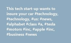 This tech start-up wants to insure your car #technology, #technology, #us: #news, #alphabet #class #a, #tesla #motors #inc, #apple #inc, #business #news http://sudan.nef2.com/this-tech-start-up-wants-to-insure-your-car-technology-technology-us-news-alphabet-class-a-tesla-motors-inc-apple-inc-business-news/  # This tech start-up wants to insure your car Source: Metromile | Facebook There's no shortage of tech giants jumping into the auto industry—hello Tesla !—but one start-up is tackling a…