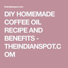DIY HOMEMADE COFFEE OIL RECIPE AND BENEFITS - THEINDIANSPOT.COM