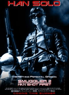 """Star Wars humor.  """"Smuggler 2: Han Shot First"""" is my recreation of James Cameron's """"Terminator 2: Judgement Day Poster"""". Terminator 2 is the continuation of The Terminator. The second time round, the Terminator; played by Schwarzenegger, is the protector of the Connor family."""