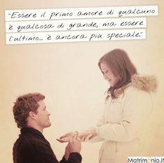 """""""Essere il primo amore di qualcuno è qualcosa di grande, ma essere l'ultimo è ancora più speciale"""""""