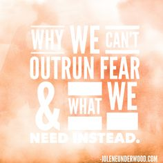 You can't outrun fear. No matter how hard you try, and I've tried pretty dang hard, the enemy seeks to destroy and therefore fear is going to keep coming around. - JoleneUnderwood.com