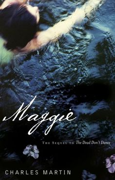 Maggie - A Novel by Author Charles Martin