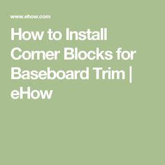 How to Install Corner Blocks for Baseboard Trim | eHow