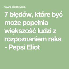 7 błędów, które być może popełnia większość ludzi z rozpoznaniem raka - Pepsi Eliot