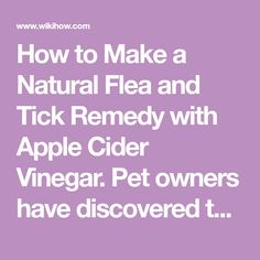 How to Make a Natural Flea and Tick Remedy with Apple Cider Vinegar. Pet owners have discovered that apple cider vinegar makes an alternative flea and tick repellent. The acidic taste is unappealing to fleas and ticks, so regularly...