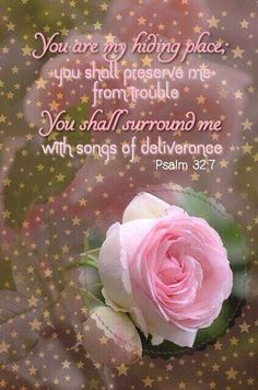 """PSALM """"Thou art my hiding place; thou shalt preserve me from trouble; thou shalt compass me about with songs of deliverance. Psalms Quotes, Biblical Quotes, Religious Quotes, Bible Verses Quotes, Bible Scriptures, Spiritual Quotes, Bible Prayers, Faith Quotes, Bible Promises"""