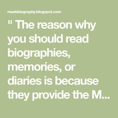 """ The reason why you should read biographies, memories, or diaries is because they provide the Most Valuable lessons in our life"""