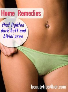 Home Remedies That Lighten Dark Butt And Bikini Area | Beauty and MakeUp Tips