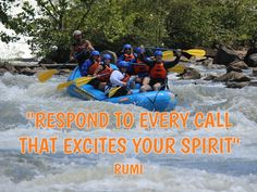 """Respond To Every Call That Excites Your Spirit"" -Rumi"