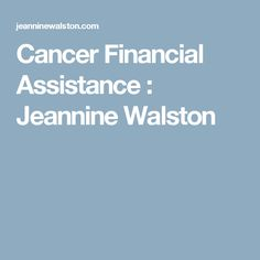 Cancer Financial Assistance : Jeannine Walston