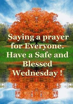 """65 Happy Wednesday Quotes - """"Saying a prayer for everyone. Have a safe and blessed Wednesday!"""" - Unknown 65 Happy Wednesday Quotes - """"Saying a prayer for everyone. Have a safe and blessed Wednesday! Wednesday Quotes And Images, Wednesday Morning Images, Wednesday Morning Greetings, Happy Wednesday Pictures, Wednesday Hump Day, Happy Wednesday Quotes, Wednesday Humor, Wacky Wednesday, Happy Friday"""