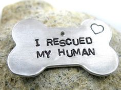 I Rescued My Human  Bone Dog Tag Hand Stamped  by oneeyedfox, $11.95